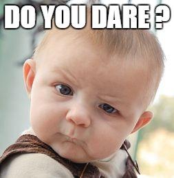 Do you dare…
